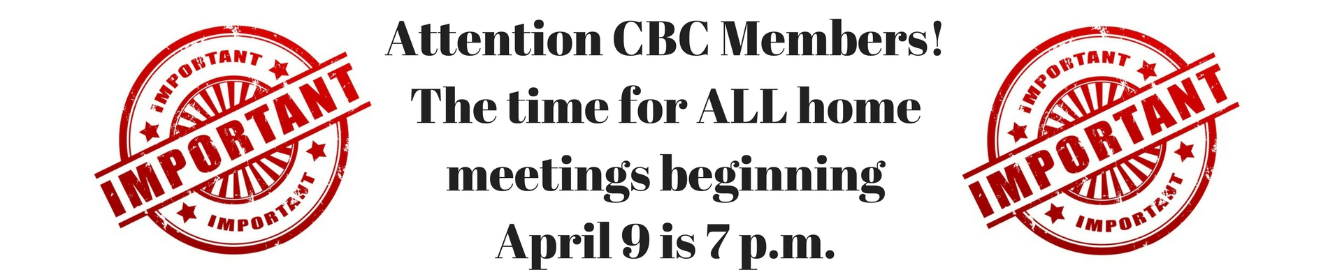 Central MembersPlease note that the time for ALL home meetings beginning Apr. 9 is 7 p.m.