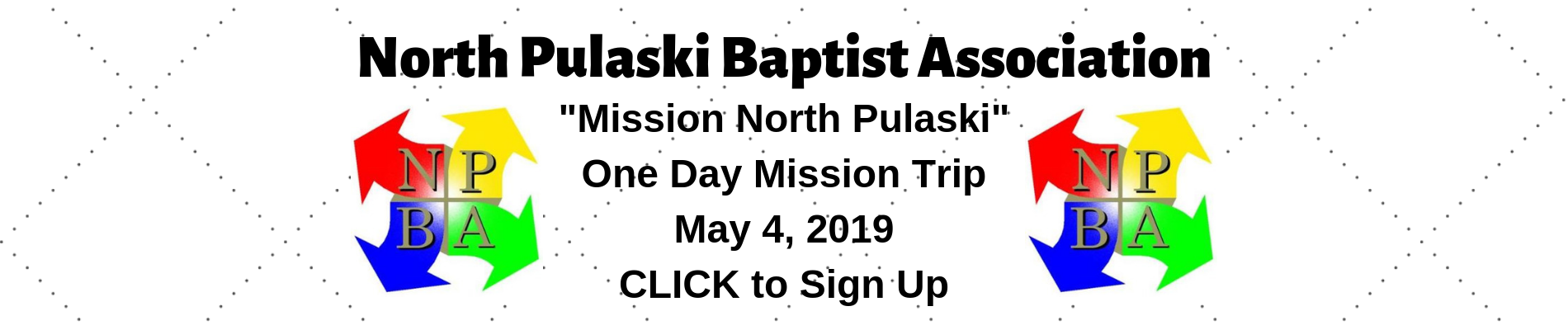 North Pulaski Baptist Association Mission North Pulaski One Day Mission Trip May 4, 2019 CLICK to Sign Up