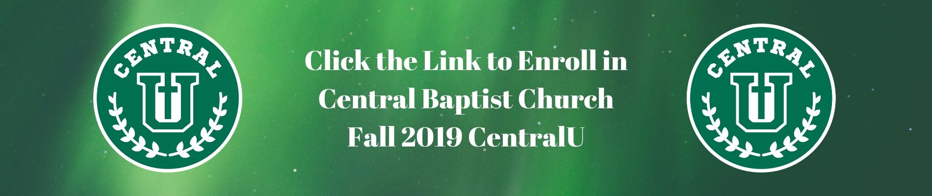 Click the Link to Enroll in Central Baptist Church Fall 2019 CentralU